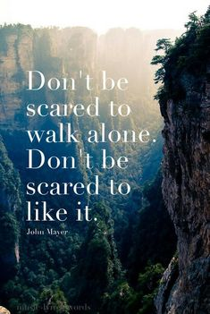 Don't be scared to walk alone. Don't be scared to like it. #quote #motivational