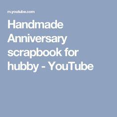 Handmade Anniversary scrapbook for hubby - YouTube