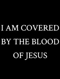 I am covered by the blood of Jesus Yes I am! The blood that washes away all my sin! Nothing but the blood of Jesus! Religious Quotes, Spiritual Quotes, Catholic Quotes, 5 Solas, Soli Deo Gloria, Jesus Christus, God Jesus, I Love Jesus, Thank You Jesus