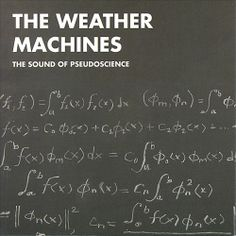 The Weather Machines - The Sound of Pseudoscience