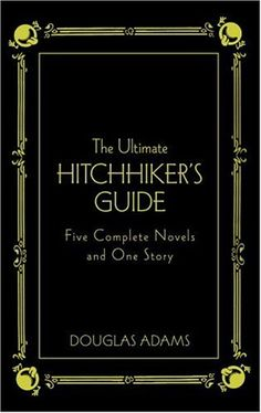 The Ultimate Hitchhiker's Guide: Five Complete Novels and One Story (Deluxe Edition) by Douglas Adams,http://www.amazon.com/dp/0517226952/ref=cm_sw_r_pi_dp_Kh2wsb0MEPQXWVX0