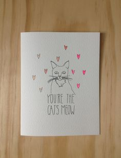 You're the Cats Meow. $4.50, via Etsy. just purchased for the meow lover in my life <3