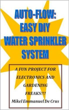 Auto-Flow: Easy DIY Water Sprinkler System by Mikel Emmanuel De Crus