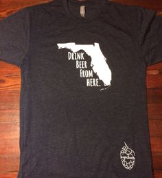 Drink Beer From Here Florida Craft Beer Shirt Men's by hopcloth, $18.00