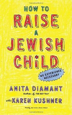 How to Raise a Jewish Child: A Practical Handbook for Family Life [Paperback] [2008] (Author) Anita Diamant, Karen Kushner null http://smile.amazon.com/dp/B00EFZ6TTM/ref=cm_sw_r_pi_dp_hrWqvb1VW6W2S
