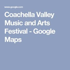 Coachella Valley Music and Arts Festival - Google Maps