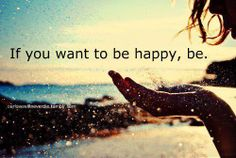 幸せになりたかったら、 なればいいんだよ