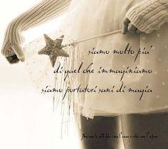 Nero come la notte dolce come l'amore caldo come l'inferno: Siamo molto più di quel che immaginiamo, siamo portatori sani di magia. (cit.)