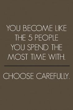 You become like the 5 people you spend the most time with... #Quote