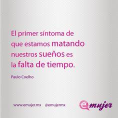 #FraseDelDía El primer síntoma de que estamos matando nuestros sueños es la falta de tiempo. Paulo Coelho