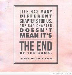 Life has many different chapters for us. One bad chapter doesn't mean it's the end of the book. #hope #quotes #sayings