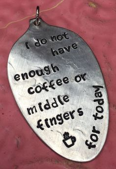 Stamped Vintage Upcycled Spoon Jewelry Pendant - I Do Not Have Enough Coffee Or Middle Fingers For Today by JuLieSJuNQueTiQue on Etsy