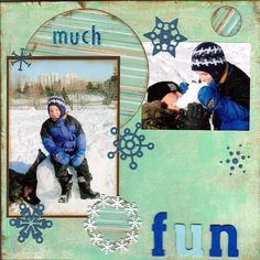 this is a good compliment to the other snow page and I love the title.     Snow Muct Fun - Two Peas in a Bucket