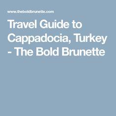 Travel Guide to Cappadocia, Turkey - The Bold Brunette