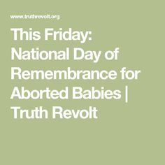 This Friday: National Day of Remembrance for Aborted Babies | Truth Revolt