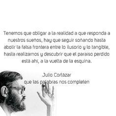 Tenemos que obligar a la realidad a que responda a nuestros sueños #frases #citas #JulioCortazár