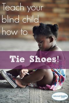 Fun tips and tricks from National Braille Press for teaching your blind child how to tie their shoes independently.