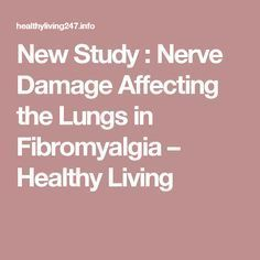 New Study : Nerve Damage Affecting the Lungs in Fibromyalgia – Healthy Living