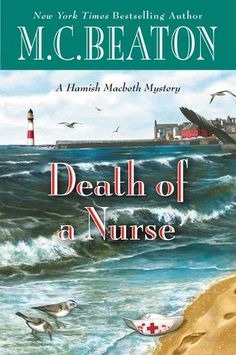 Death of a Nurse (2016) (Book 31 in the Hamish Macbeth series) A novel by M C Beaton