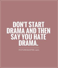 No Drama Quotes | Don't start drama and then say you hate drama Picture Quote #1
