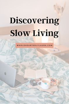 Discovering slow living: 8 ways to live a more calm, intentional and spacious life. Intentional living, slow living and calmness tips.