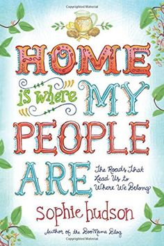 Home Is Where My People Are: The Roads That Lead Us to Where We Belong by Sophie Hudson