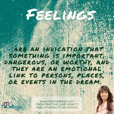 Feelings are an indication that something is important,dangerous, or worthy, and they are an emotional link to persons, places, or events in the #dream.