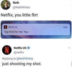 Netflix you little flirt Netflix US v O Netflix Replying to NathWrites just shooting my shot popular memes on the site ifunny co - Really Funny Memes, Stupid Funny Memes, Funny Relatable Memes, Funny Tweets, Haha Funny, Funny Posts, Funny Quotes, Funny Stuff, Funny Things