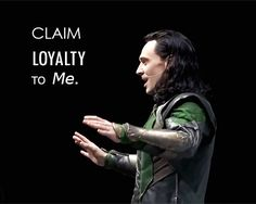 """""""Claim loyalty to me I will give you what you need."""" Tom Hiddleston as Loki in SDCC 2013"""