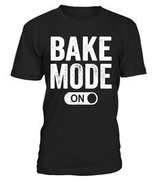 Bake Mode On Shirt: Funny Baking Cooking T-Shirt