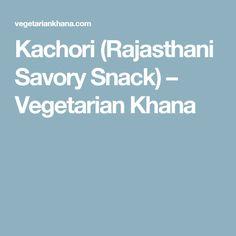 Kachori (Rajasthani Savory Snack) – Vegetarian Khana