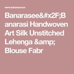 Banarasee/Banarasi Handwoven Art Silk Unstitched Lehenga & Blouse Fabr