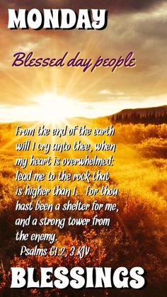 """MONDAY BLESSINGS: Psalm 61:2,3 (1611 KJV !!!!) """" From the ends of the earth will I cry unto thee, when my heart is overwhelmed: lead me to the rock that is higher than I."""" (3) """" For thou hast been a shelter for me, and a strong tower from the enemy."""""""