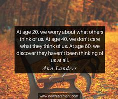 """""""At age we worry about what others think of us. At age we don't care what they think of us. At age we discover they haven't been thinking of us at all. George Burns, Retirement Quotes, Age 20's, The Older I Get, Popular Quotes, Inspiration Quotes, Famous Quotes, No Worries, Quotations"""