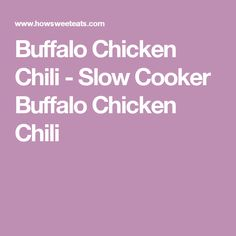 Buffalo Chicken Chili - Slow Cooker Buffalo Chicken Chili