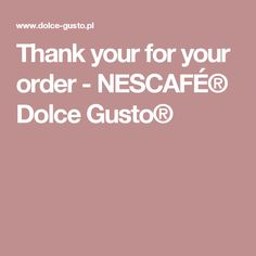 Thank your for your order  - NESCAFÉ® Dolce Gusto®