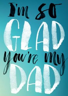 Glad You're My Dad Father's Day Card I'm So Glad You're My Dad. A sweet Happy Father's Day or birthday card for him.