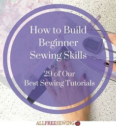 How to Build Beginner Sewing Skills: 29 of Our Best Sewing Tutorials   New to sewing? This tutorial is perfect for you!
