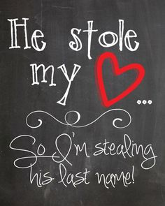 Wedding Quotes : He Stole My Heart So Im Stealing His Last Name - Printable Chalkboard Engagement. - Wedding Quotes : He Stole My Heart So Im Stealing His Last Name Printable Chalkboard Engagement - Wedding Quotes, Wedding Humor, Wedding Wishes, Wedding Signs, Our Wedding, Dream Wedding, Trendy Wedding, Wedding Season, Wedding Stuff