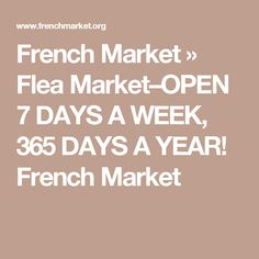 French Market » Flea Market–OPEN 7 DAYS A WEEK, 365 DAYS A YEAR! French Market