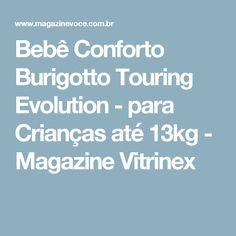 Bebê Conforto Burigotto Touring Evolution - para Crianças até 13kg - Magazine Vitrinex