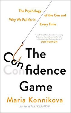The Confidence Game: The Psychology of the Con and Why We Fall for It Every Time eBook: Maria Konnikova: Amazon.co.uk: Books