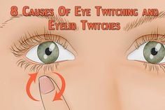 8 Causes Of Eye Twitching and Eyelid Twitches