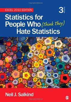 Statistics for People Who (Think They) Hate Statistics: Excel 2010 Edition by Neil J. Salkind. $60.07. Publication: July 23, 2012. Publisher: SAGE Publications, Inc; Third Edition edition (July 23, 2012). Edition - Third Edition