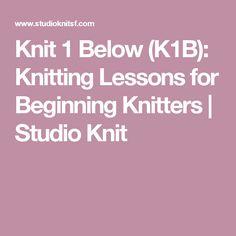 Knit 1 Below (K1B): Knitting Lessons for Beginning Knitters | Studio Knit
