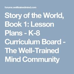 Story of the World, Book 1: Lesson Plans - K-8 Curriculum Board - The Well-Trained Mind Community