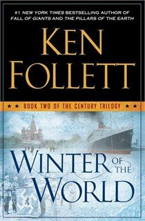 Winter Of The World: Book Two of the Century Trilogy by Ken Follett  Summer 2013 reading list!