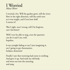Beautiful words by Mary Oliver on the futility of worry. Pretty Words, Beautiful Words, Cool Words, Wise Words, Beautiful Poetry, Beautiful Soul, Big Little Lies, Mary Oliver Poems, Jukebox