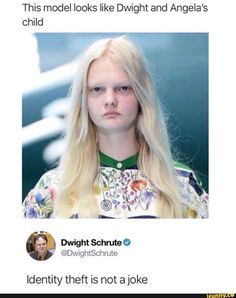 This model looks like Dwight and Angela's child Identity theft is not a joke - iFunny :) Best Of The Office, The Office Show, Angela The Office, Really Funny Memes, Stupid Funny Memes, Hilarious, Funny Stuff, Funny Things, Tv Funny