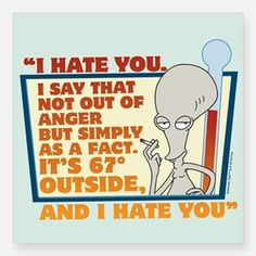 Shop American Dad Roger Smith Stickers from CafePress. You'll find the perfect stickers at CafePress. American Dad Funny, American Dad Roger, Dad Quotes, Lyric Quotes, Lyrics, Funny Quotes, Bobs Burgers Quotes, Good Morning Usa, Dad Meme